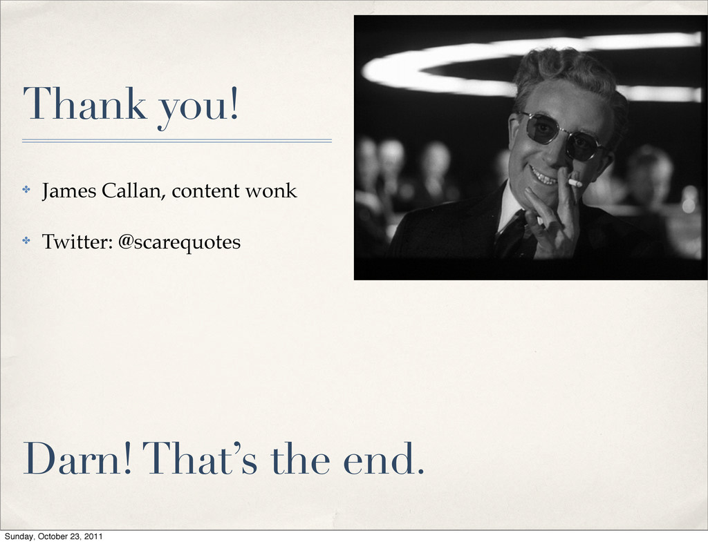 Thank you! ✤ James Callan, content wonk ✤ Twitt...