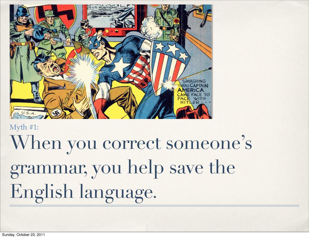 Myth #1: When you correct someone's grammar, yo...