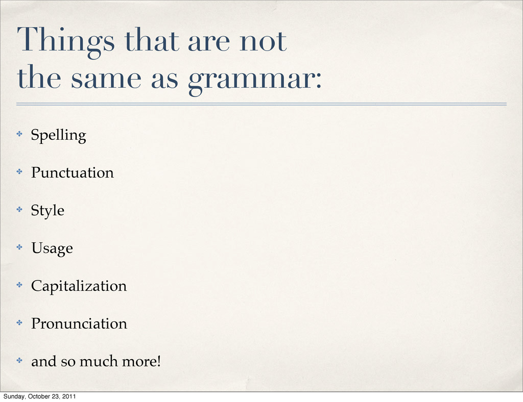 Things that are not the same as grammar: ✤ Spel...