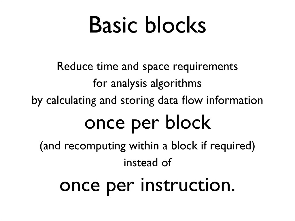 Basic blocks Reduce time and space requirements...