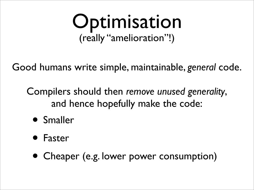 "Optimisation (really ""amelioration""!) • Smaller..."