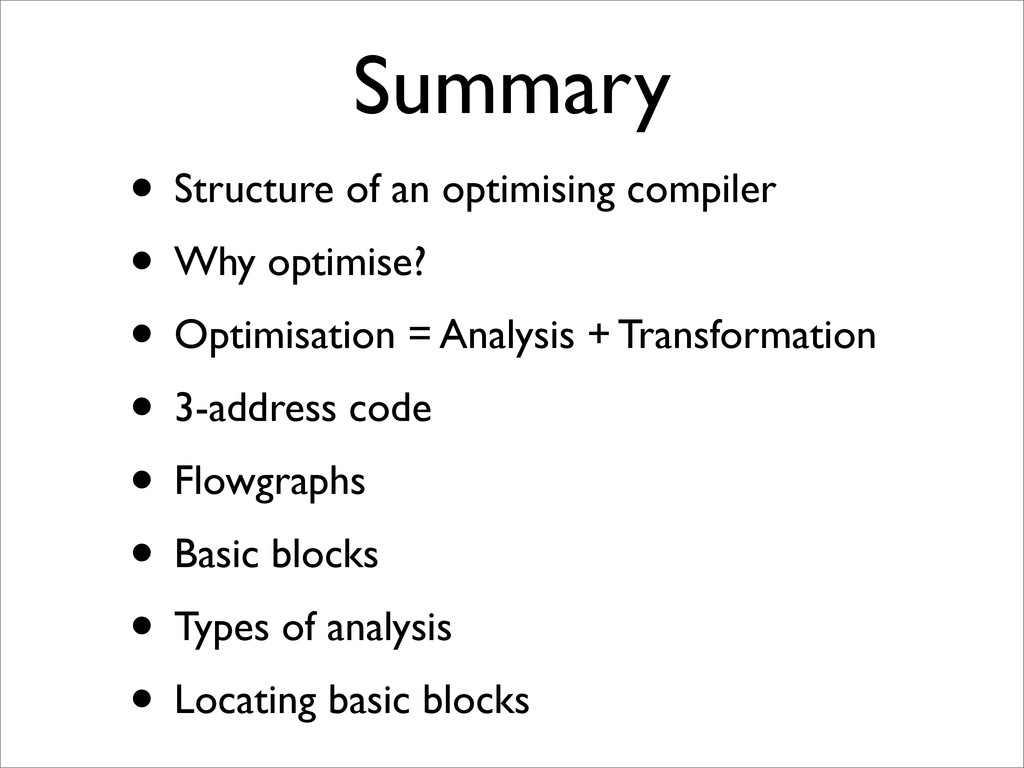 Summary • Structure of an optimising compiler •...