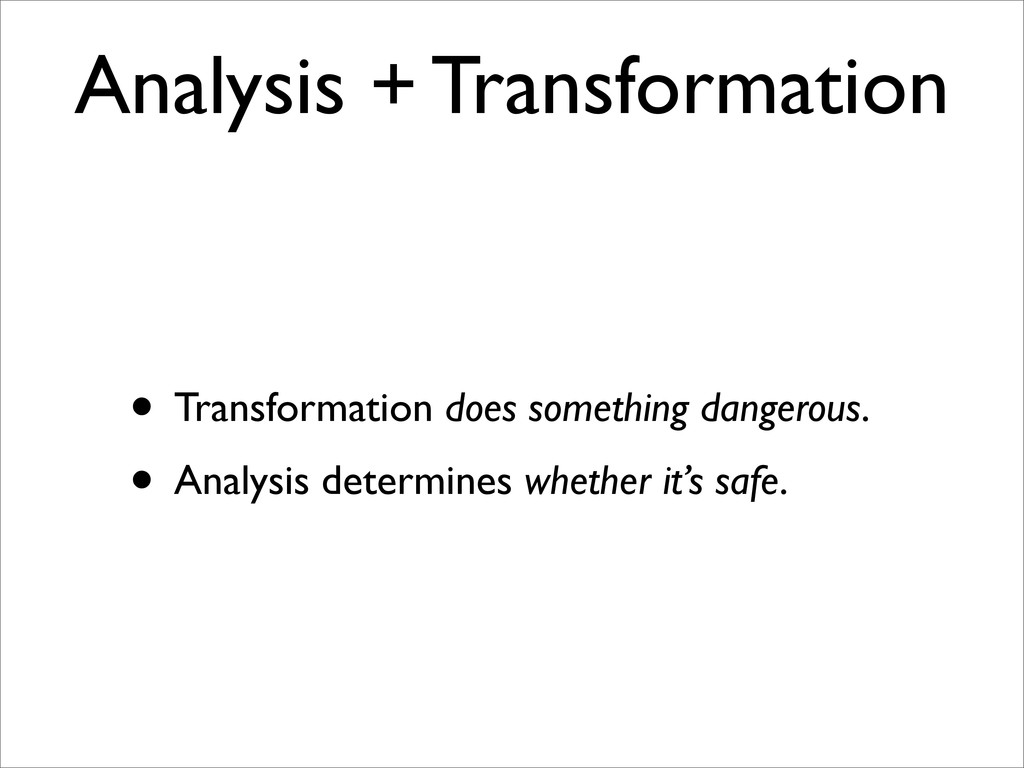Analysis + Transformation • Transformation does...