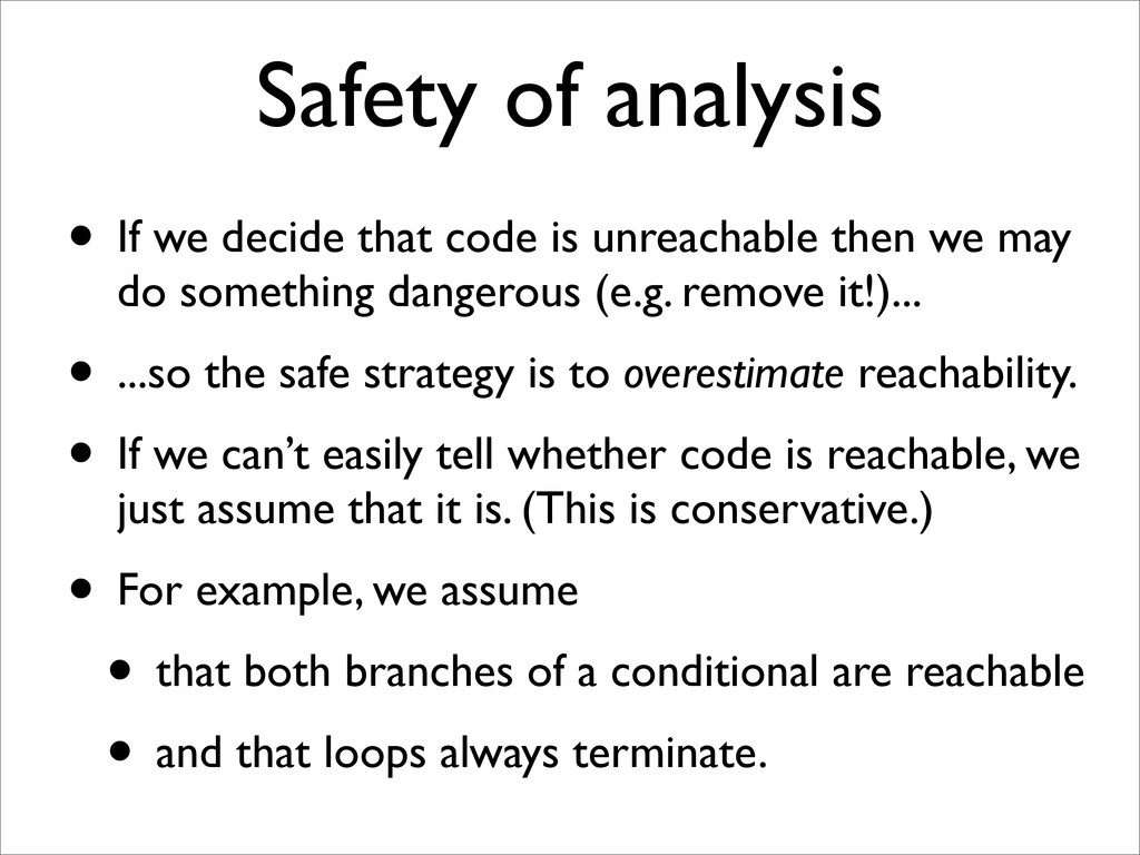 Safety of analysis • If we decide that code is ...