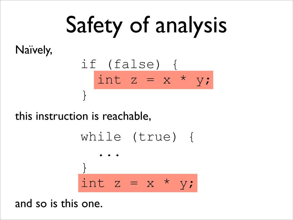 Safety of analysis Naïvely, if (false) { int z ...