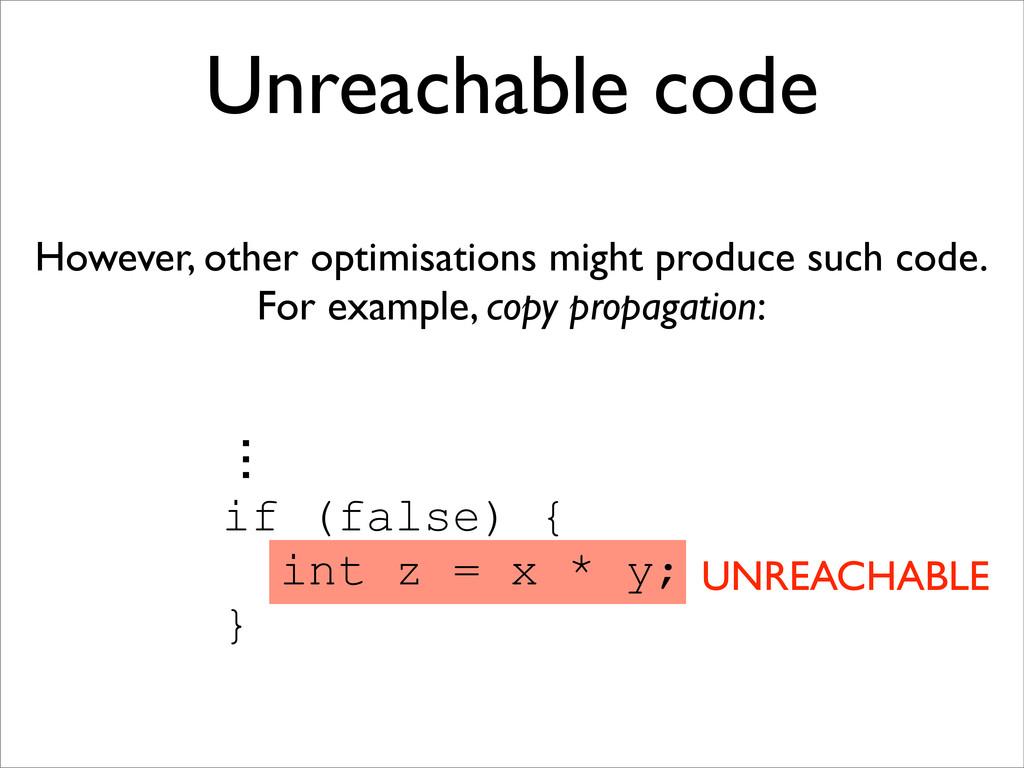 ɗ if (false) { int z = x * y; } Unreachable cod...