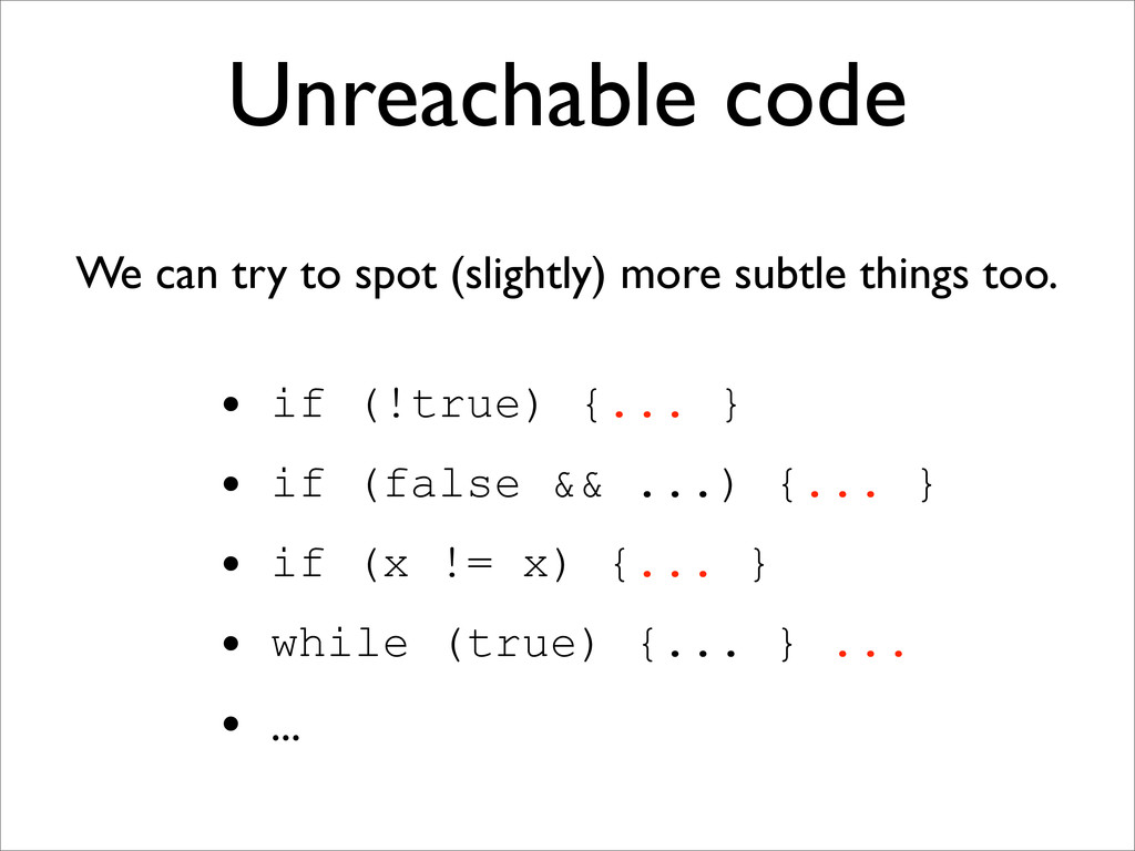 Unreachable code We can try to spot (slightly) ...