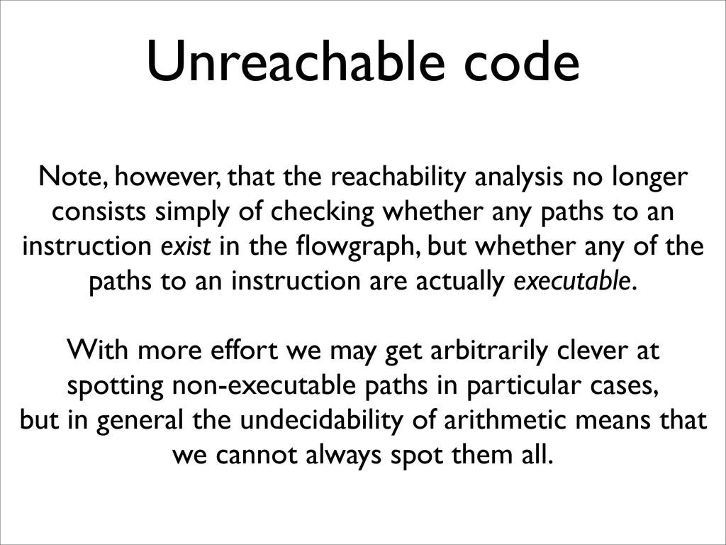 Unreachable code Note, however, that the reacha...