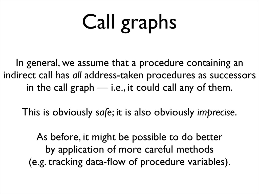 Call graphs In general, we assume that a proced...
