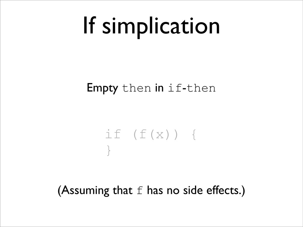 if (f(x)) { } If simplication Empty then in if-...