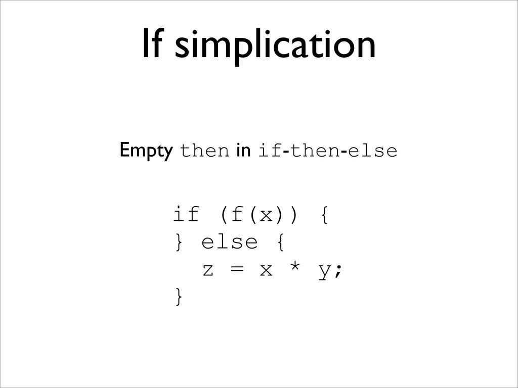 If simplication if (f(x)) { } else { z = x * y;...