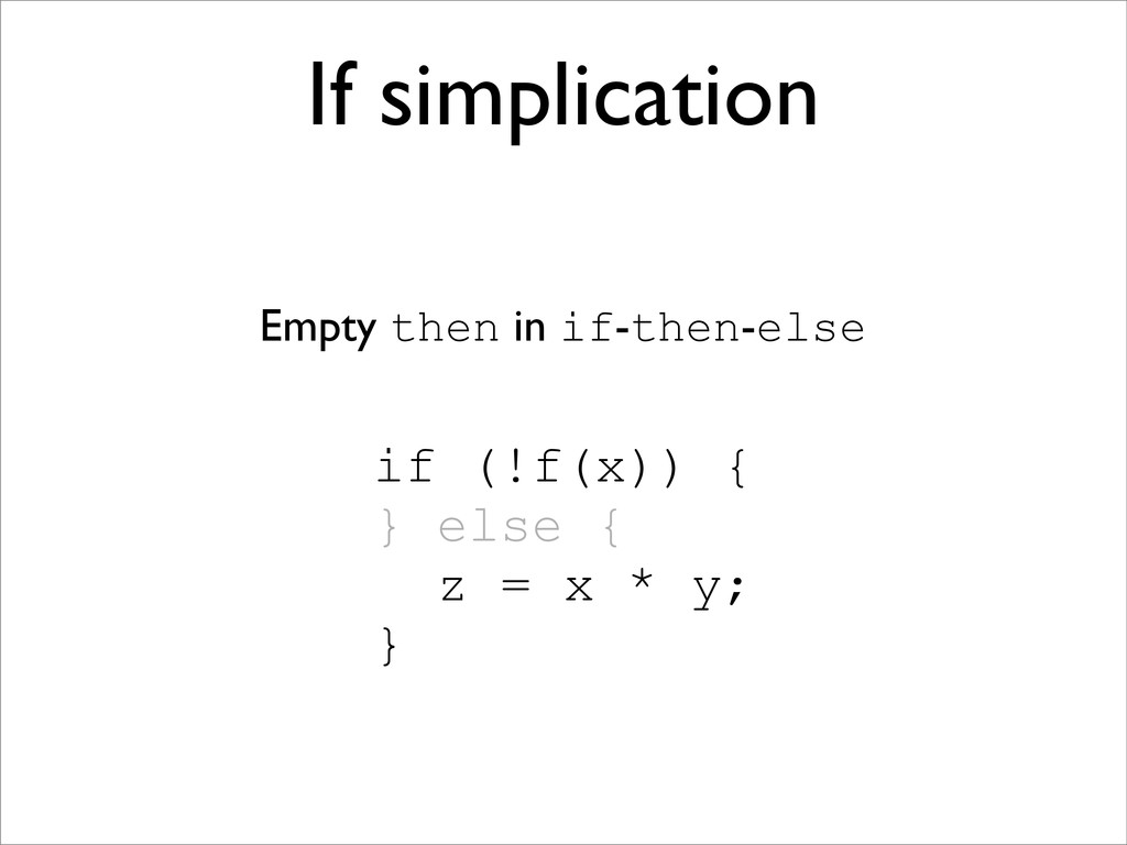 if (!f(x)) { } else { z = x * y; } If simplicat...