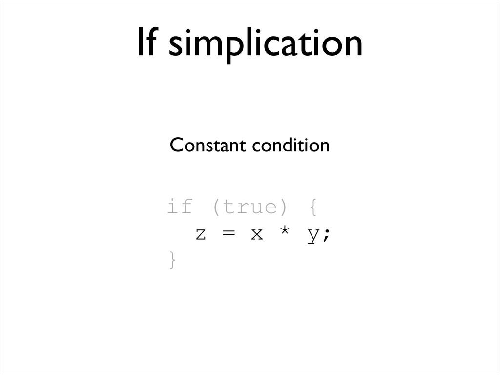if (true) { z = x * y; } If simplication Consta...