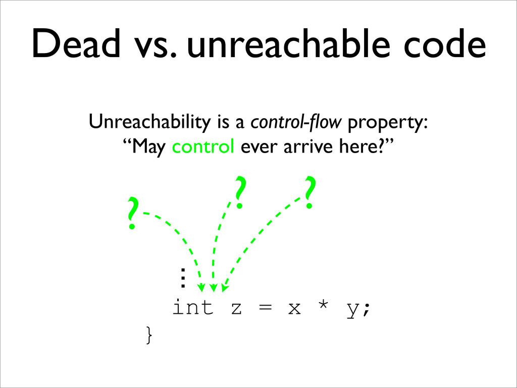 Dead vs. unreachable code Unreachability is a c...