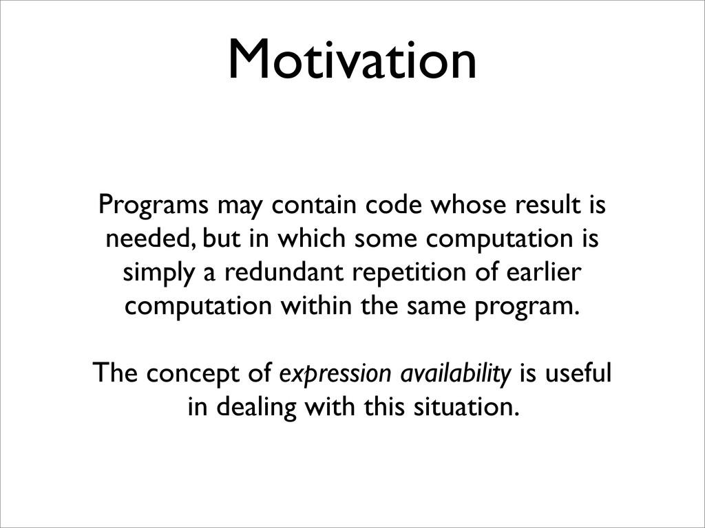 Motivation Programs may contain code whose resu...