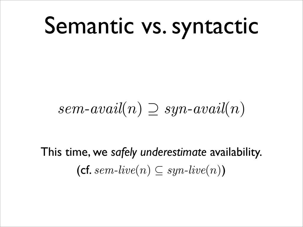 sem-avail(n) ⊇ syn-avail(n) Semantic vs. syntac...