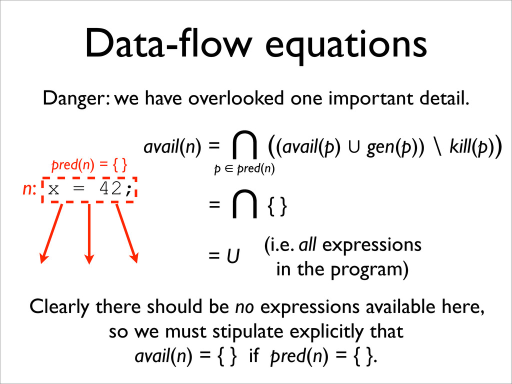 Data-flow equations Danger: we have overlooked o...