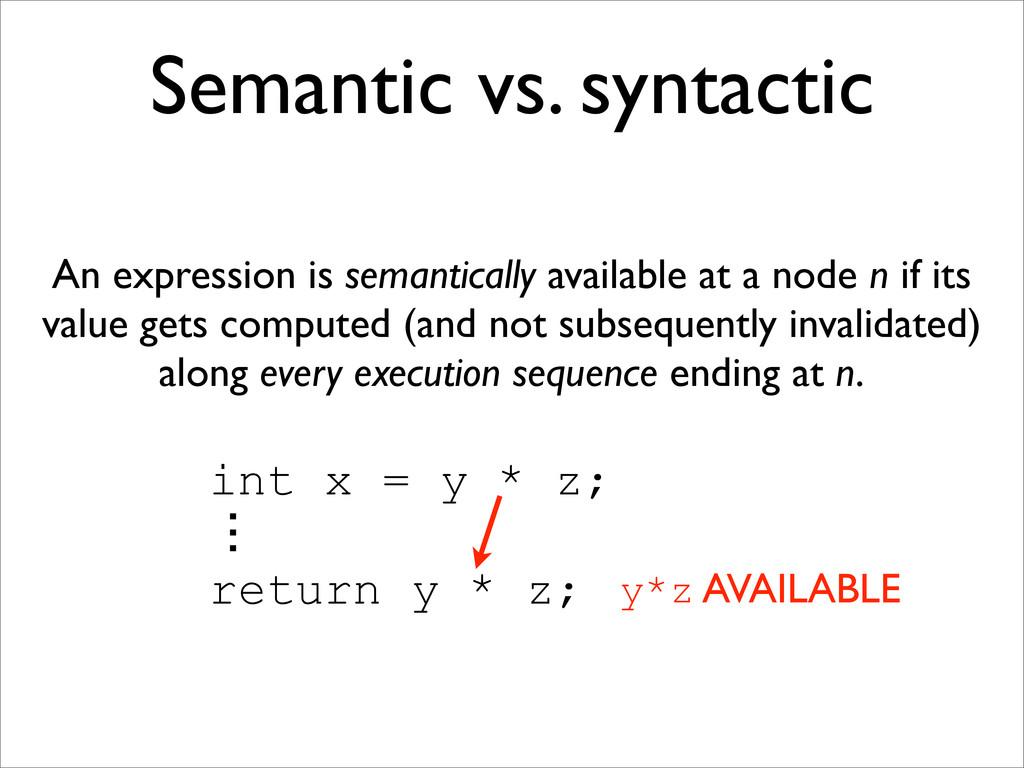 int x = y * z; ɗ return y * z; Semantic vs. syn...