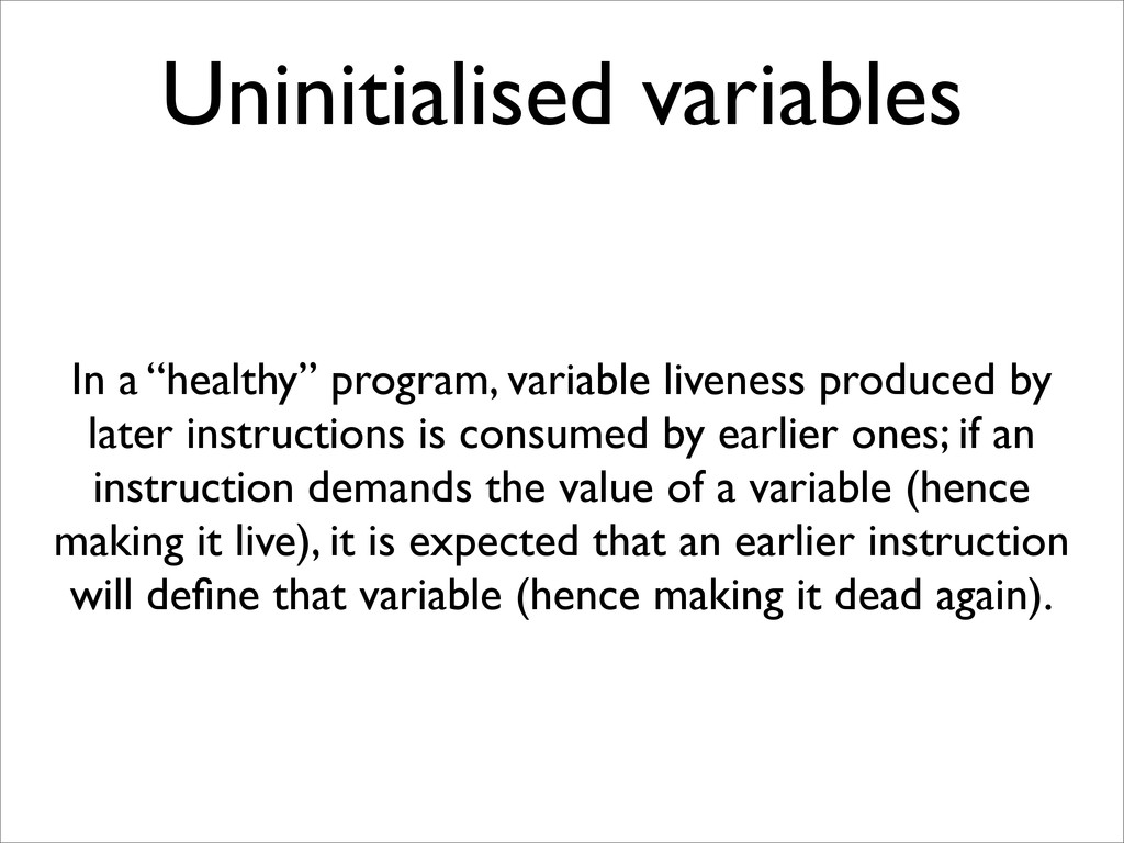 "Uninitialised variables In a ""healthy"" program,..."