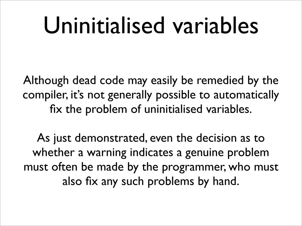Uninitialised variables Although dead code may ...