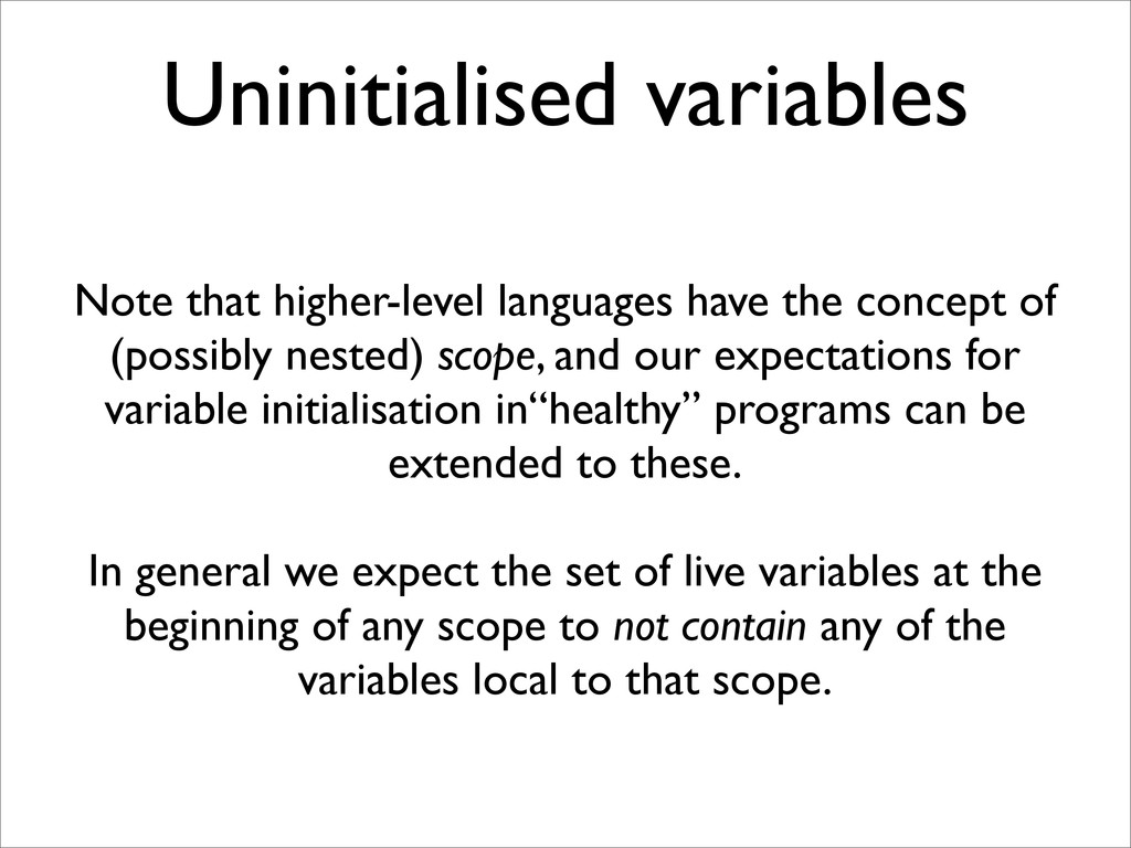 Uninitialised variables Note that higher-level ...