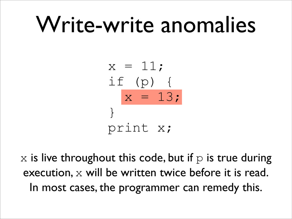 Write-write anomalies x = 11; if (p) { x = 13; ...