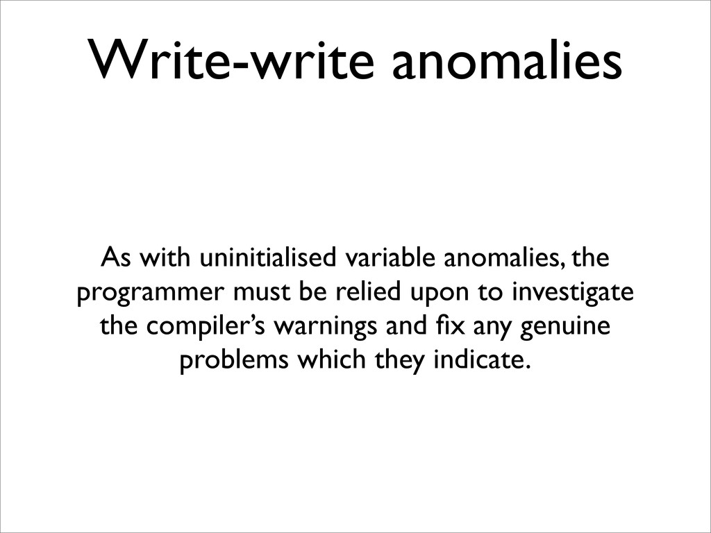 Write-write anomalies As with uninitialised var...