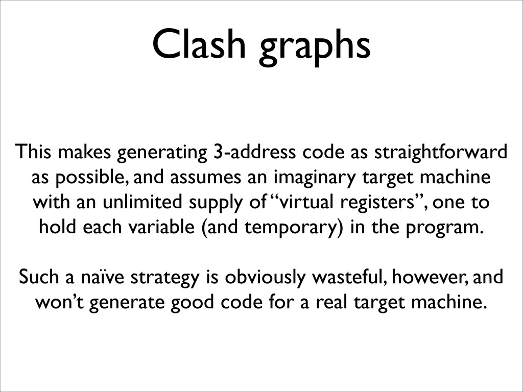 Clash graphs This makes generating 3-address co...