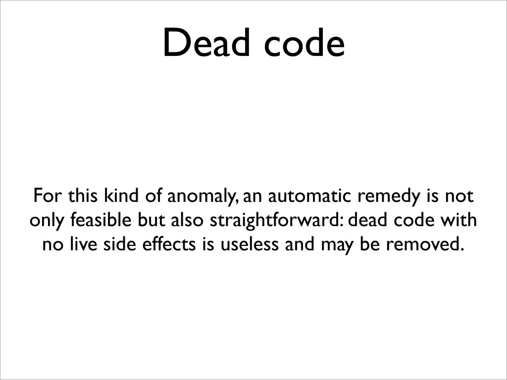 Dead code For this kind of anomaly, an automati...