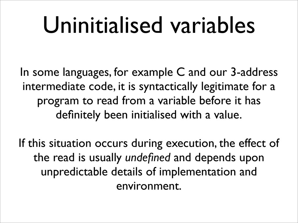 Uninitialised variables In some languages, for ...