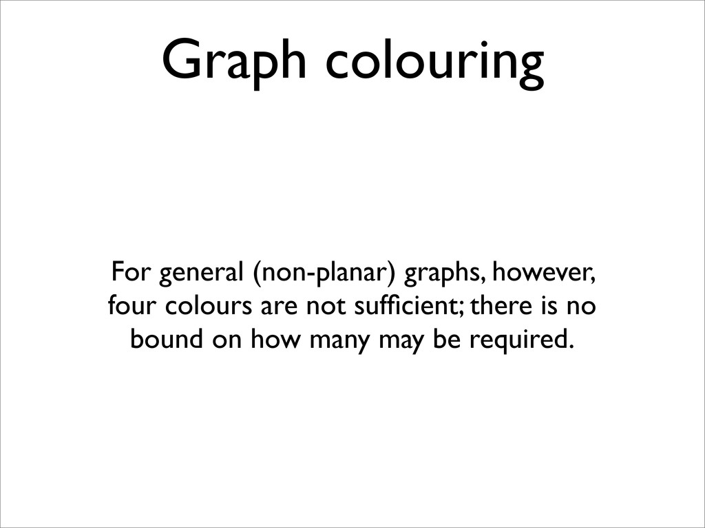 Graph colouring For general (non-planar) graphs...