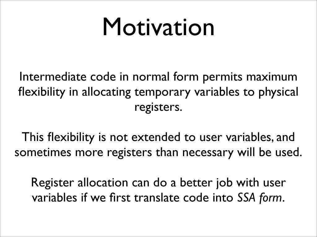 Motivation Intermediate code in normal form per...