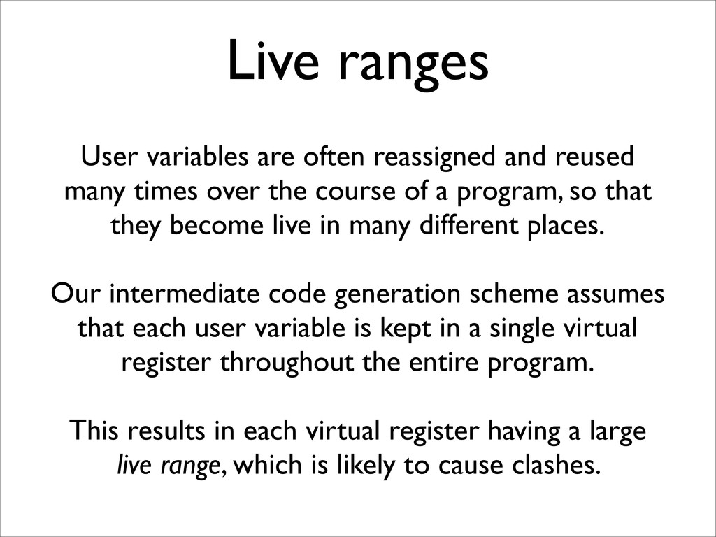 Live ranges User variables are often reassigned...