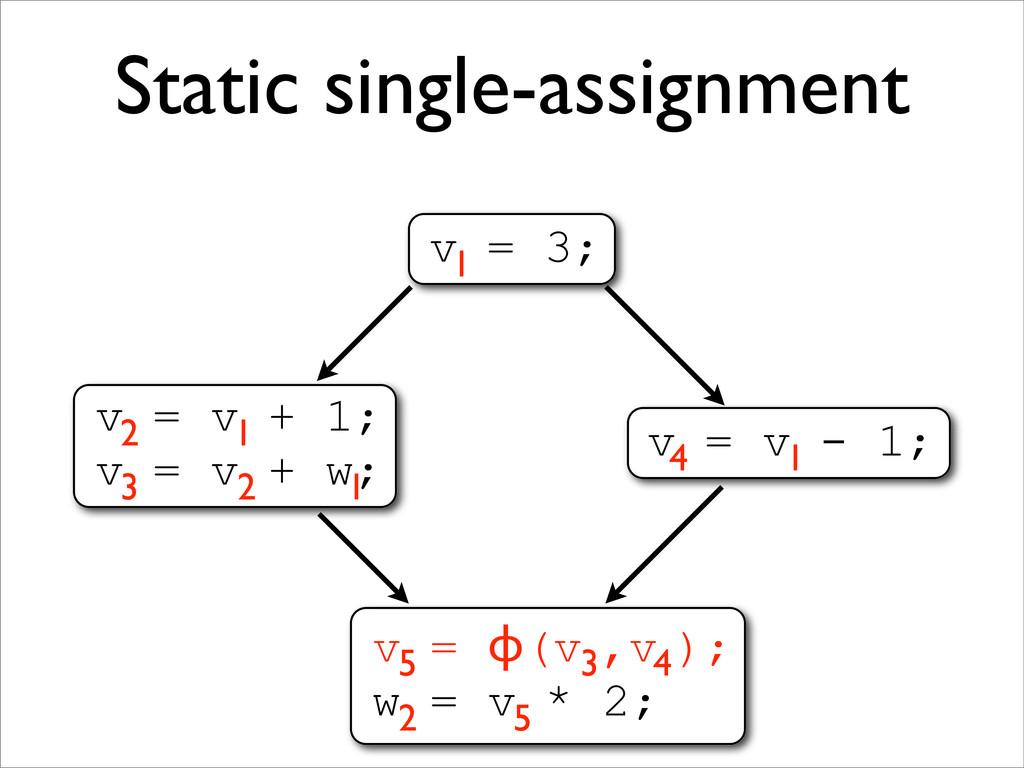 Static single-assignment v = v + 1; v = v + w; ...