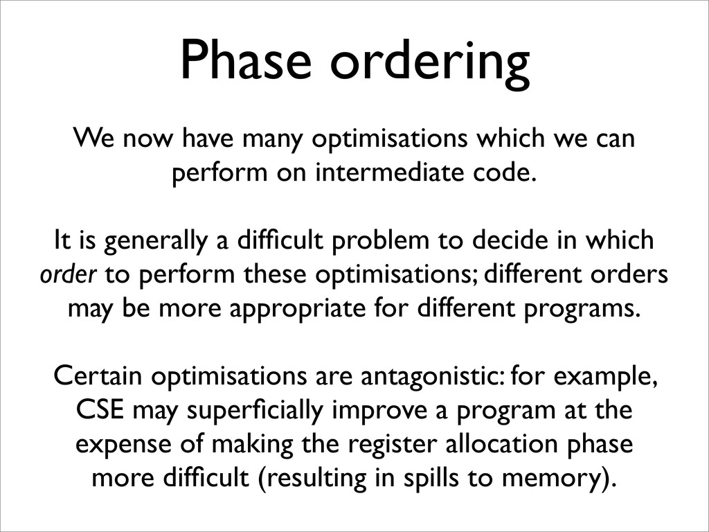 Phase ordering We now have many optimisations w...