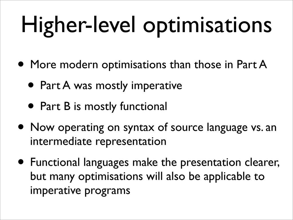 Higher-level optimisations • More modern optimi...