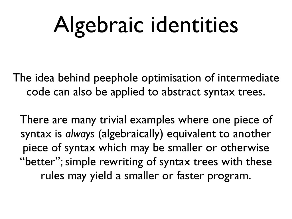 Algebraic identities The idea behind peephole o...