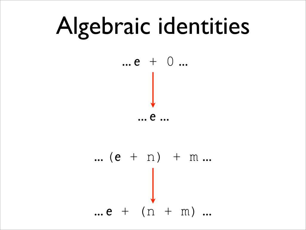 Algebraic identities ... e + 0 ... ... e ... .....