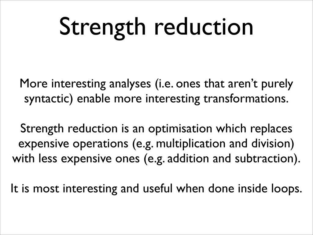 Strength reduction More interesting analyses (i...