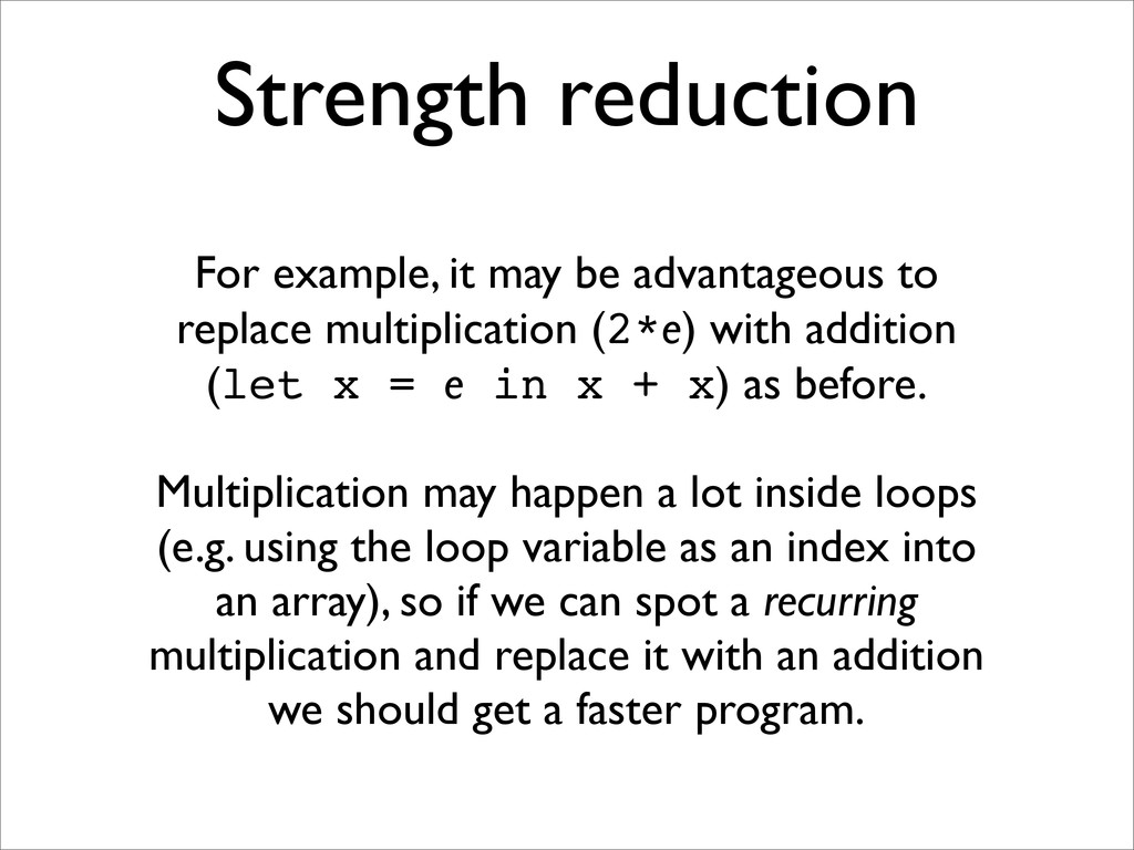 Strength reduction For example, it may be advan...
