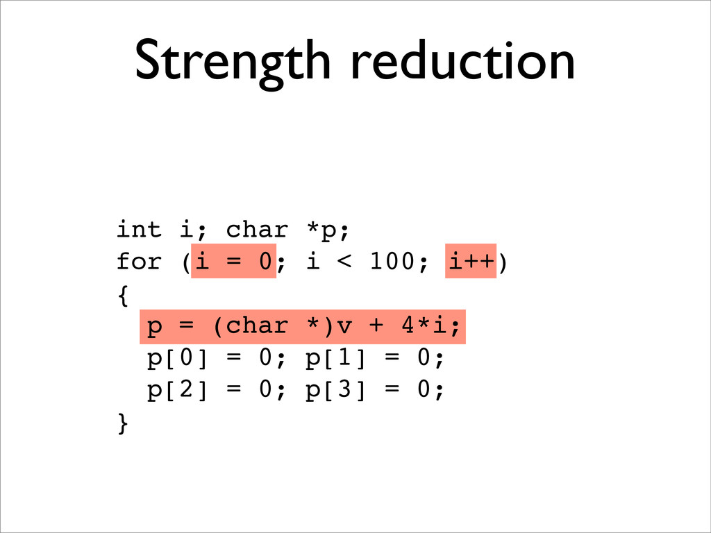 Strength reduction int i; char *p; for (i = 0; ...