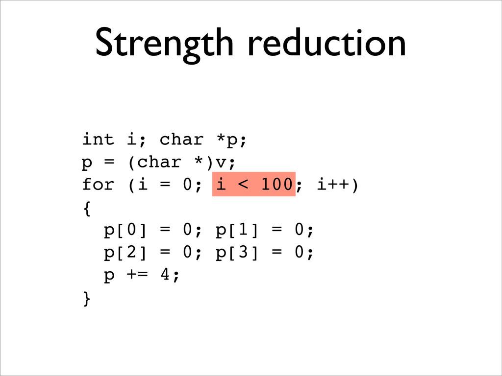 Strength reduction int i; char *p; p = (char *)...