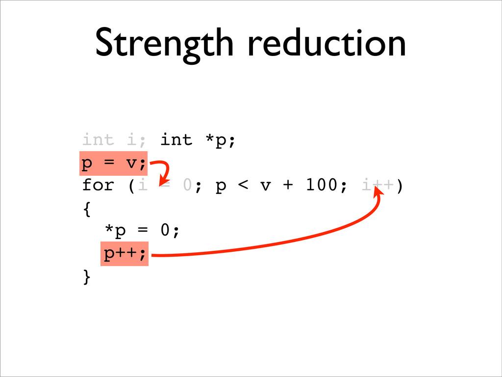Strength reduction int i; int *p; p = v; for (i...