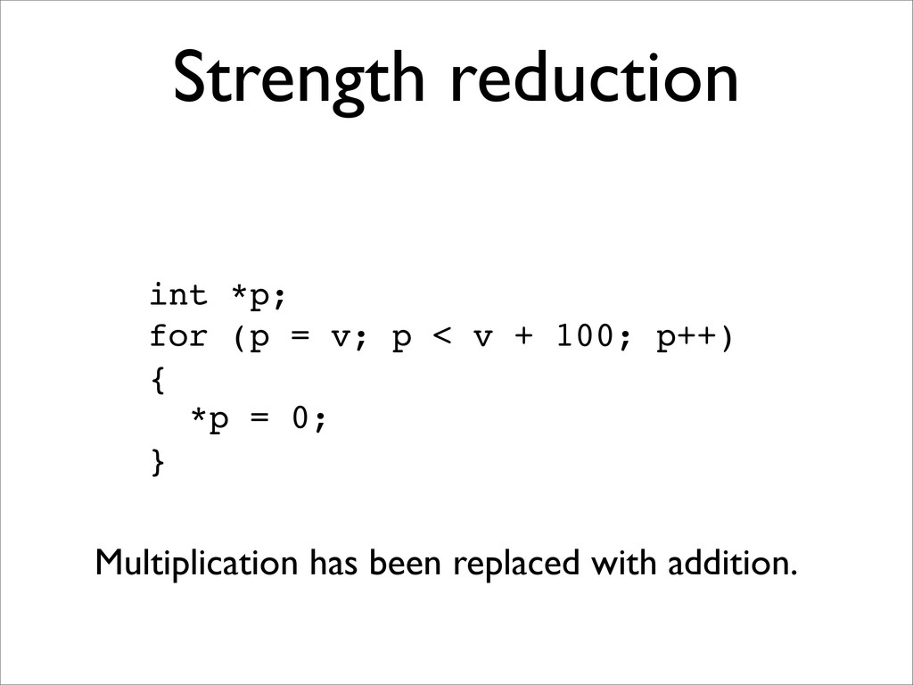 Strength reduction int *p; for (p = v; p < v + ...