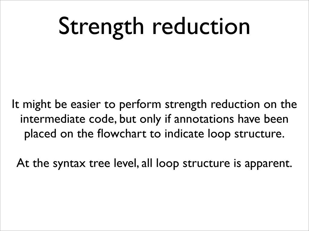 Strength reduction It might be easier to perfor...