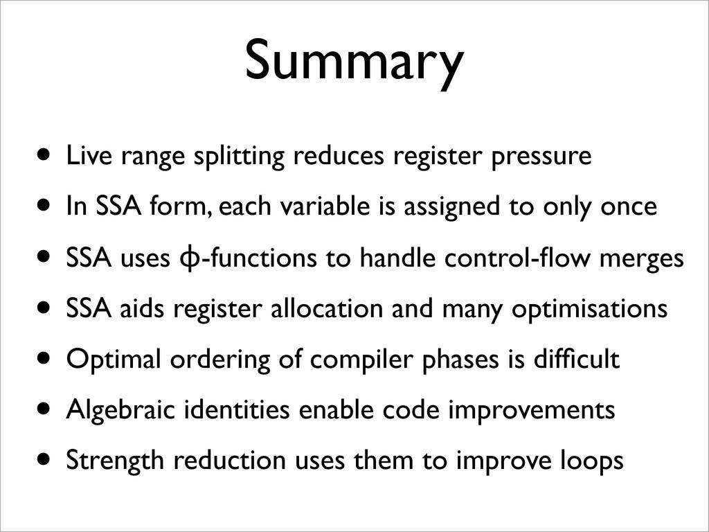 Summary • Live range splitting reduces register...