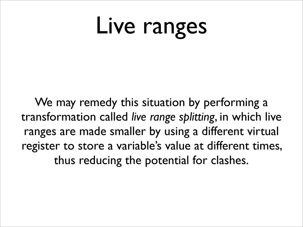 Live ranges We may remedy this situation by per...