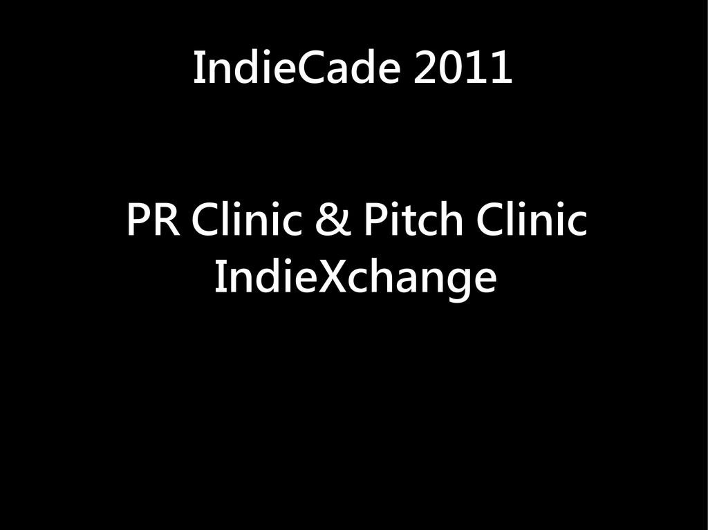 PR Clinic & Pitch Clinic IndieXchange IndieCade...
