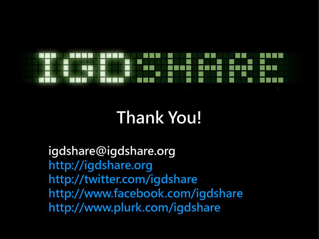 Thank You! igdshare@igdshare.org http://igdshar...