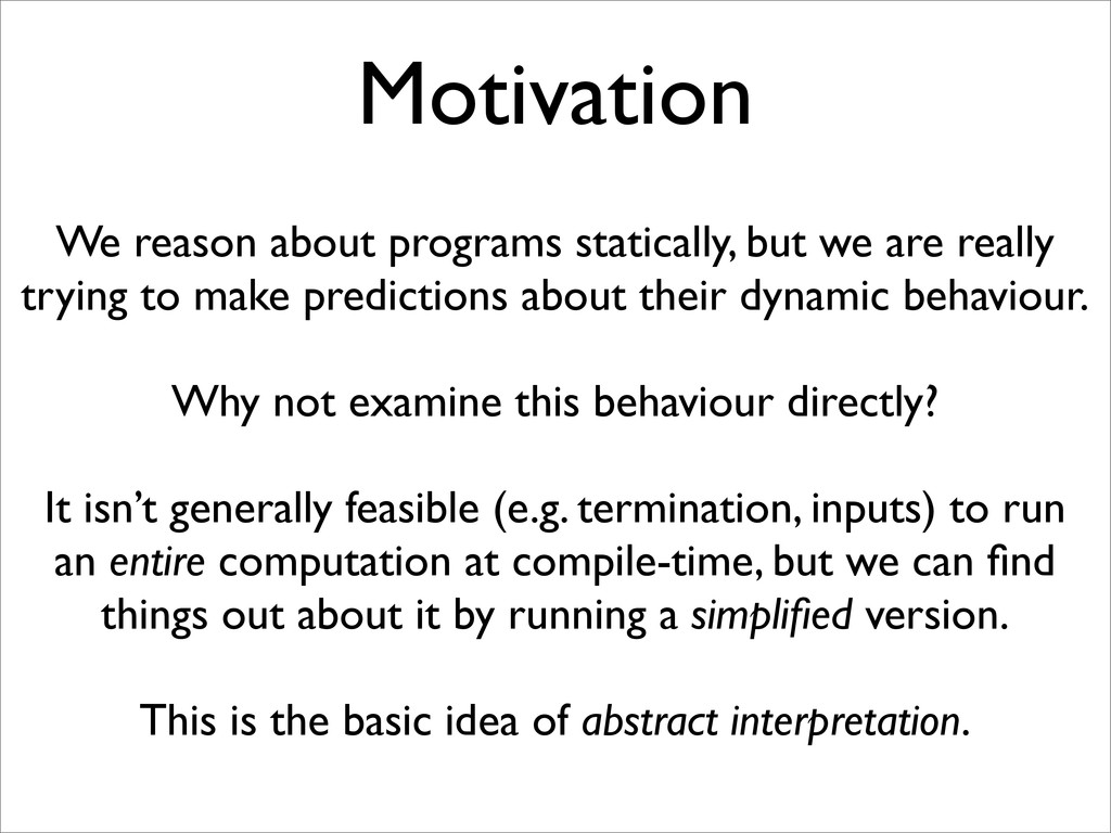 Motivation We reason about programs statically,...